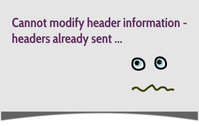 Cannot modify header information – headers already sent by (output started at …)